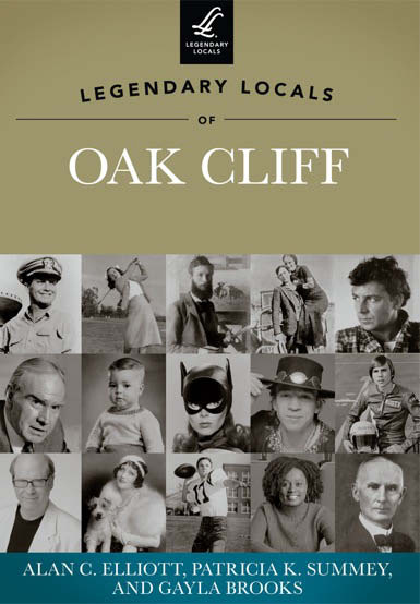 The Legendary Locals of Oak Cliff, due Sept. 2 from Arcadia Publishing, includes photos and tales of neighborhood greats. A book signing is planned Sept. 14  at Bishop Street Market.